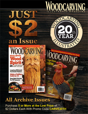 Woodcarving Illustrated JUST $2 an Issue - All Archived Issues. Purchase 5 or More at the Low Price of $2 Dollars Each With Promo Code CARVE20th