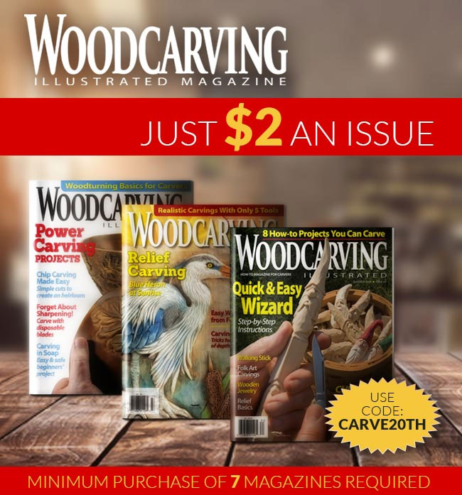Woodcarving Illustrated JUST $2 an Issue - All Archived Issues. Purchase 7 or More at the Low Price of $2 Dollars Each With Promo Code CARVE20th